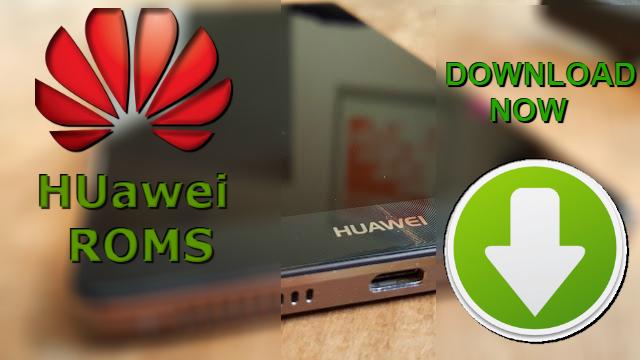 أفضل مواقع تحميل رومات هواوي الرسمية والمعدلة والتعريفات والادوات | HUAWEI ROMS