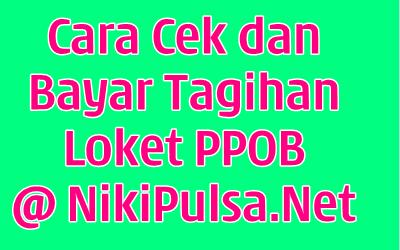 Cara Cek dan Bayar Tagihan PPOB di Server Niki Reload Bisnis Agen Pulsa Elektrik Online Termurah Jakarta Bandung Semarang Surabaya