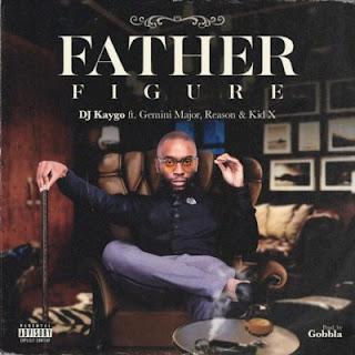 DJ Kaygo Feat. KiD X, Reason & Gemini Major – Father Figure