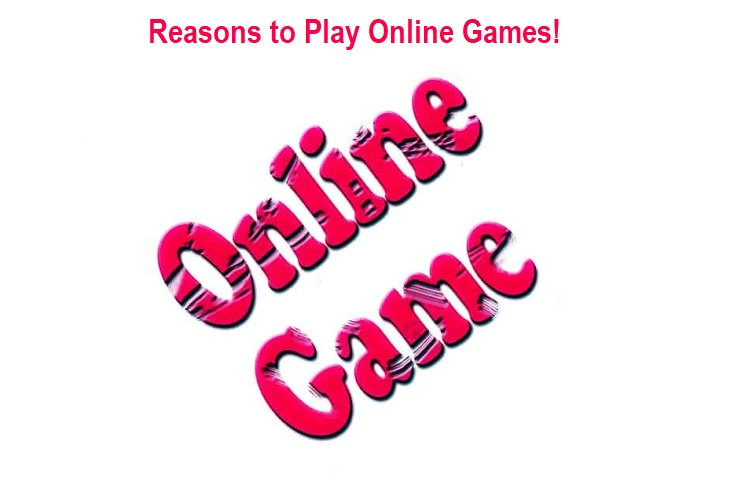Reasons to Play Online Games!