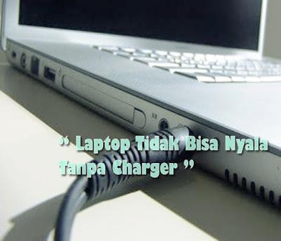 Cara Mengatasi Laptop Tidak Bisa Nyala Tanpa Charger