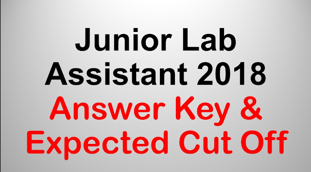 Junior Lab Assistant 2018 Answer Key & Expected Cut Off