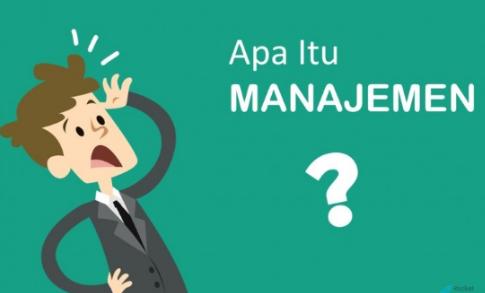 Manajemen : Pengertian Beserta Jenis Dan Fungsinya Menurut Para Ahli Terlengkap