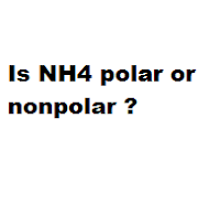Is NH4 polar or nonpolar ?