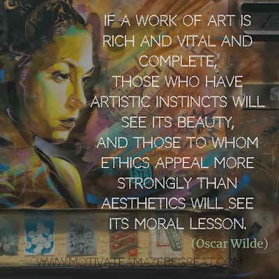 "30 Aesthetic Quotes And Beautiful Sayings With Deep Meaning: ""If a work of art is rich and vital and complete, those who have artistic instincts will see its beauty, and those to whom ethics appeal more strongly than aesthetics will see its moral lesson."" - Oscar Wilde"
