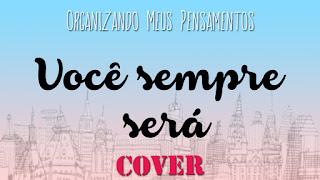 http://gabrielaofredi.blogspot.com.br/2016/07/cover-voce-sempre-sera.html