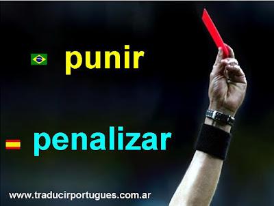 punir, penalizar, castigar, falsos amigos, español, portugués, traducción