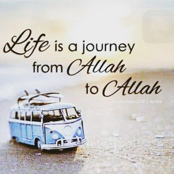 Life is a journey form Allah to Allah - Pictures Quotes