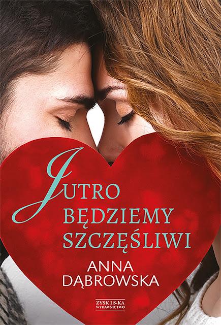 """Zapowiedź """"Jutro będziemy szczęśliwi"""" Anna Dąbrowska"""