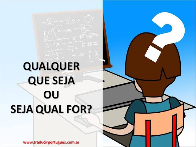 Seja qual for, qualquer que seja, portugués, traducción, español