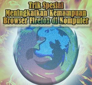 Trik Spesial Meningkatkan Kemampuan Browser Firefox di Komputer
