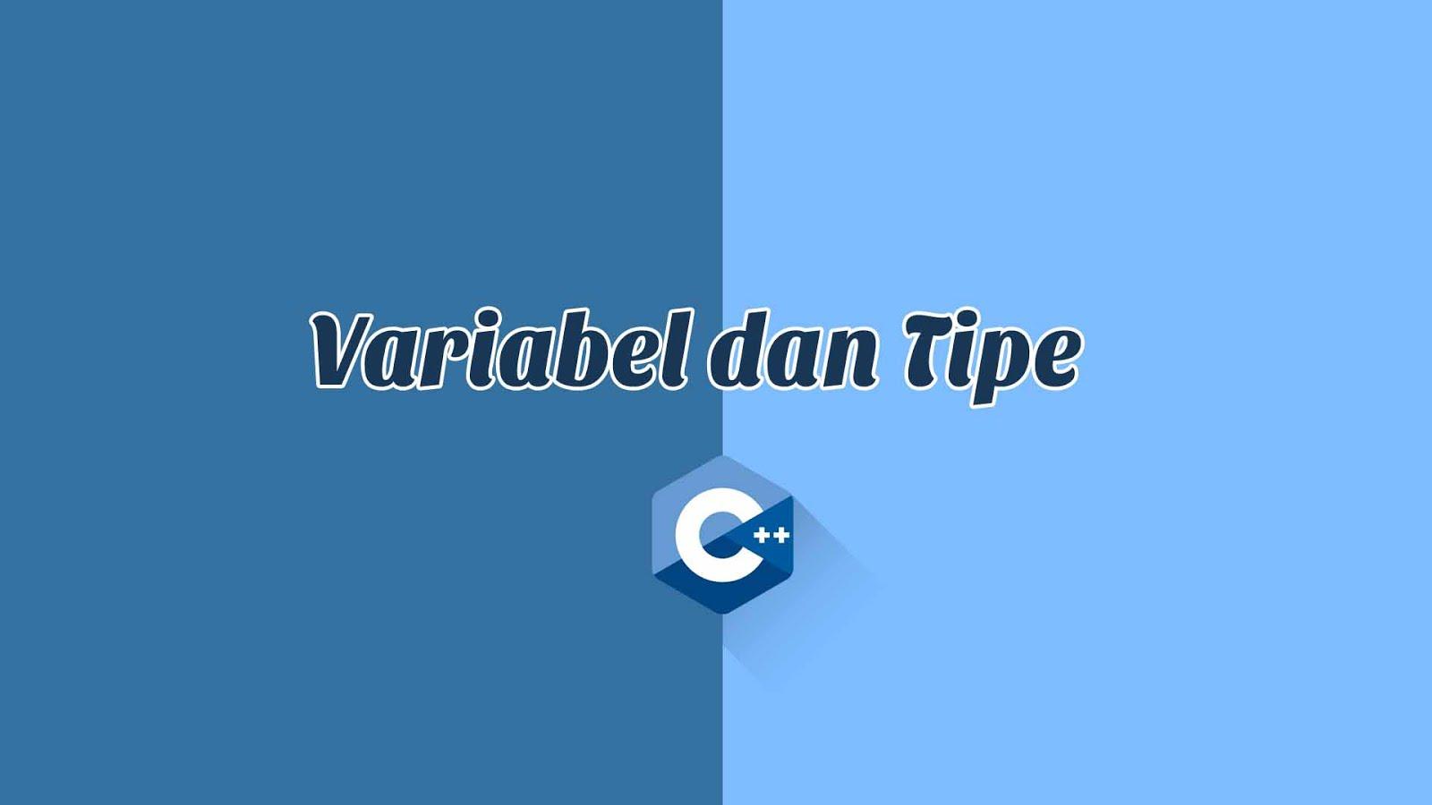 Variabel dan tipe di C++