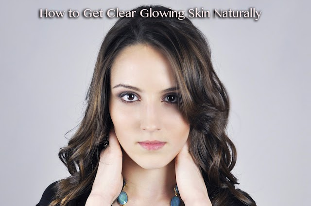 How to Get Clear Glowing Skin Naturally