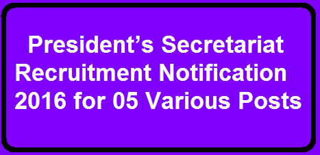 President's Secretariat Recruitment 2016 for 05 Various Posts 19 Mar 2016/2016/03/presidents-secretariat-recruitment-2016for-various-posts.html