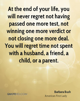 quotes that will make brighten: At the end of your life, you will never regret not having passed one more test, not winning one more verdict or not closing one more deal.