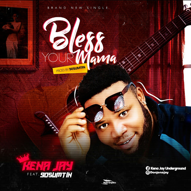 DOWNLOAD MUSIC: Kena Jay ft 90sumtin – Bless Your Mama - WWW.MP3MADE.COM.NG