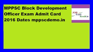 MPPSC Block Development Officer Exam Admit Card 2016 Dates mppscdemo.in