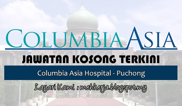 Jawatan Kosong Terkini 2017 di Columbia Asia Hospital - Puchong -