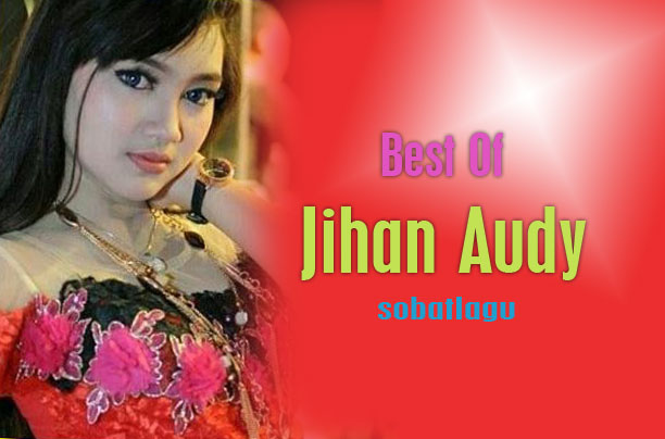 Download Lagu Jihan Audy Mp3 Terbaru 2017 Full Rar Terlengkap,download lagu jihan audy full album, jihan audy full album new pallapa, download lagu jihan audy bojo galak, jihan audi suket teki,