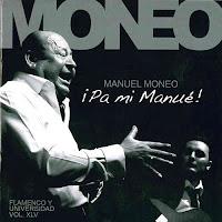 """MANUEL MONEO, BARRULLITO, MIGUEL SALADO, JUAN ANTONIO MUÑOZ """"¡PA MI MANUÉ!"""" FLAMENCO Y UNIVERSIDAD RECOPILACIÓN DE GRABACIONES EN DIRECTO. DISCO DEDICADO A SU MALOGRADO NIETO MANUEL MONEO, BARULLITO"""