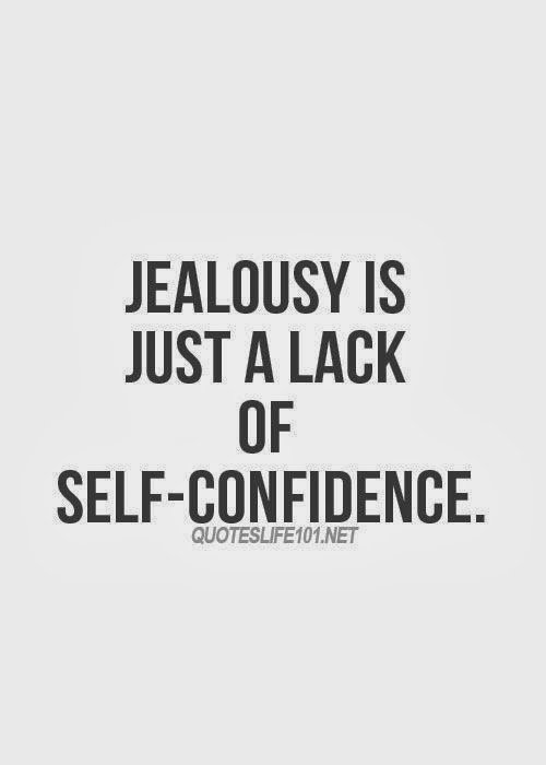 Cute Relationship Quotes About Jealousy And Love: Jealousy Is Just A Lack Of Self-confidence