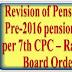 Revision of Pension of Pre-2016 pensioner as per 7th CPC: Railway Board's Order RBA No. 163/2017