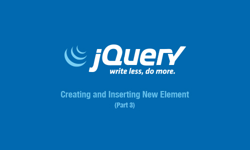 jQuery How-To: Creating And Inserting New Element (Part 3)