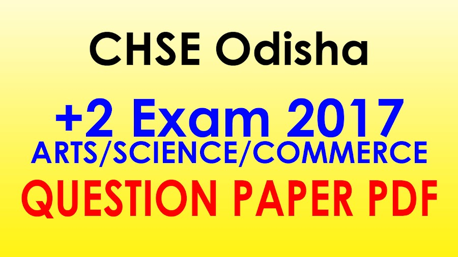 Question Bank: CHSE +2 2nd Year Exam 2017 (Arts/Sc/Com) All Question Paper PDF, CHSE Odisha +2 Final (2nd) Year Exam 2017 (Arts/Sc/Com) Question PDFs
