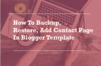 How To Backup, Restore, Add Contact Page In Blogger Template