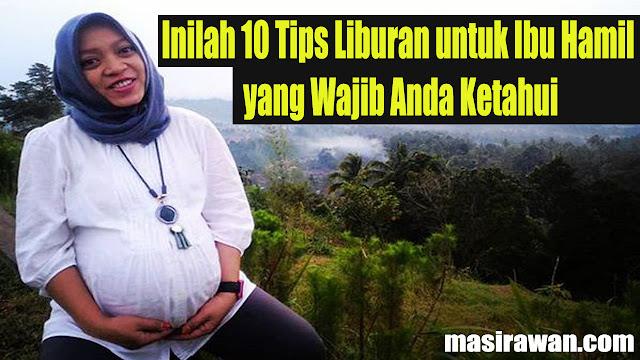 11 Tips Liburan untuk Ibu Hamil yang Wajib Anda Ketahui