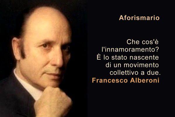 Aforismario Frasi Di Francesco Alberoni Su Innamoramento E