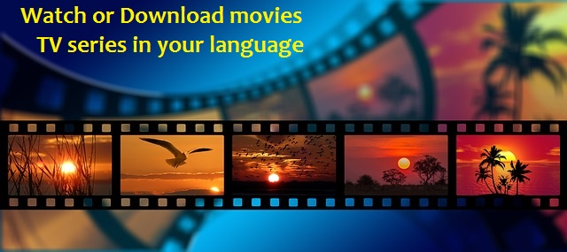 Watch or Download movies &TV series in your language