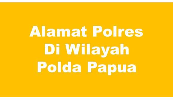 Alamat Lengkap Polres Di Wilayah Polda Papua