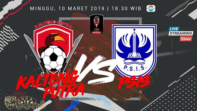Prediksi Kalteng Putra Vs PSIS Semarang, Minggu 10 Maret 2019 Pukul 18.30 WIB @ Indosiar