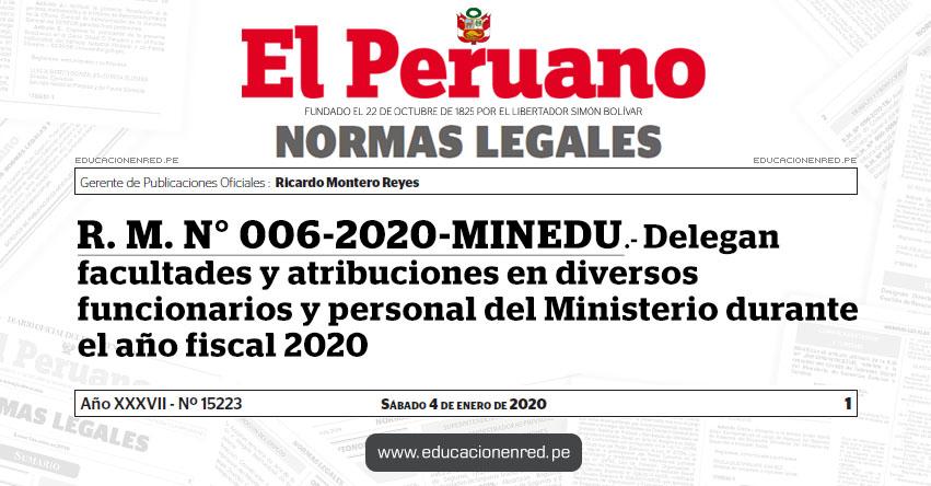 R. M. N° 006-2020-MINEDU.- Delegan facultades y atribuciones en diversos funcionarios y personal del Ministerio durante el año fiscal 2020