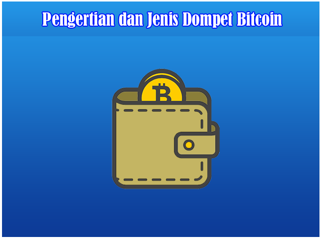 Pengertian dan Jenis-Jenis Dompet Bitcoin (Bitcoin Wallet)