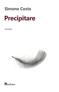 """""""Precipitare"""" di Simone Costa - Edizioni Bordeaux"""