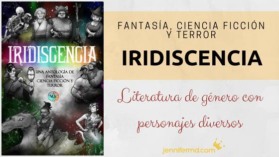 Iridiscencia: relatos LGBT+ de fantasía, ciencia ficción y terror