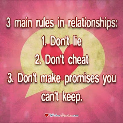 unique love quotes 3main rules in relationship, 1.don't lie, 2.don't cheat 3.don't make promises you can't keep.