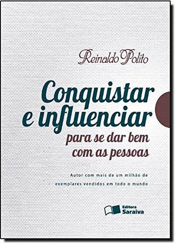 Conquistar e Influenciar Para Se Dar Bem Com As Pessoas - Reinaldo Polito.jpg