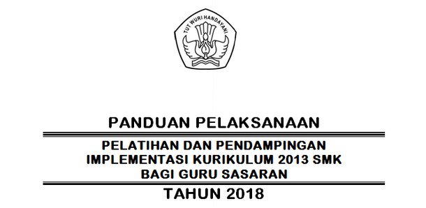 Panduan Pelaksanaan Pelatihan dan Pendampingan Implementasi Kurikulum 2013 SMK Bagi Guru Sasaran Tahun 2018