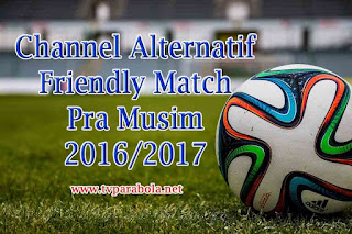 Channel Alternatif Friendly Match dan Supercopa Espana 2016