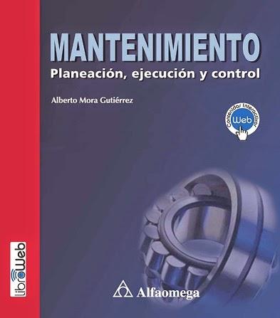 Mantenimiento: Planeación, ejecución y control – Alberto Mora Gutiérrez