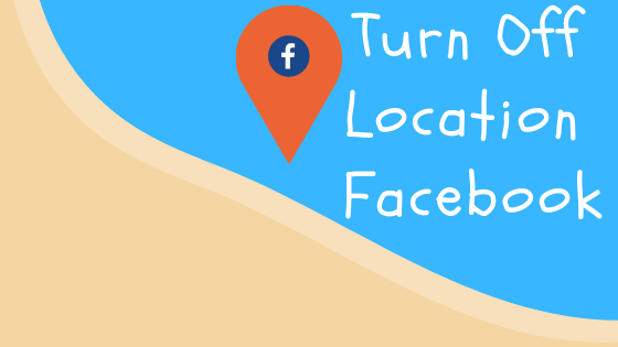How To Turn Off Location On Facebook<br/>