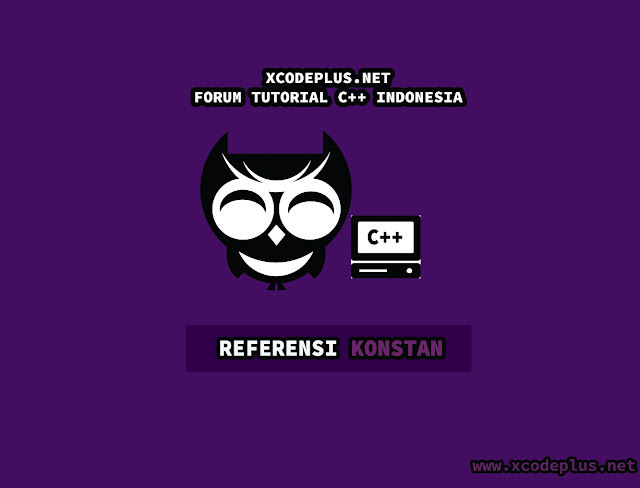 http://www.xcodeplus.net/2017/03/cpp-apa-itu-referensi-konstan.html