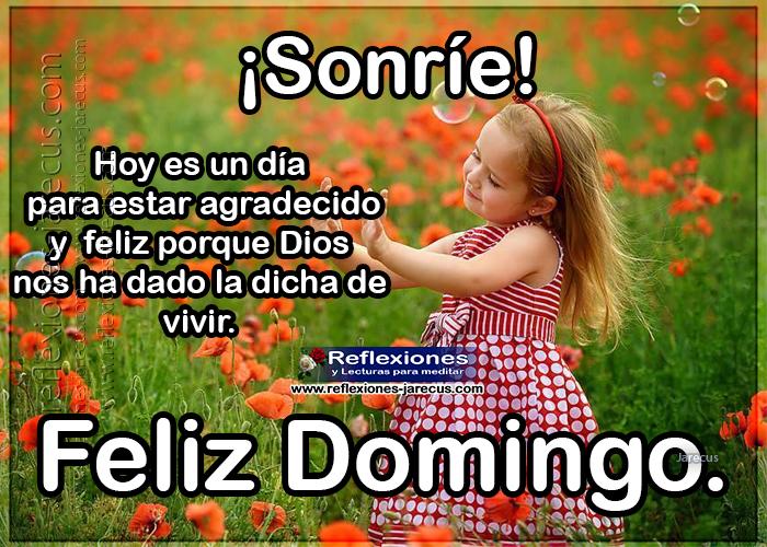 Feliz domingo, sonríe, hoy es un día para estar agradecido y feliz porque dios nos ha dado la dicha de vivir.