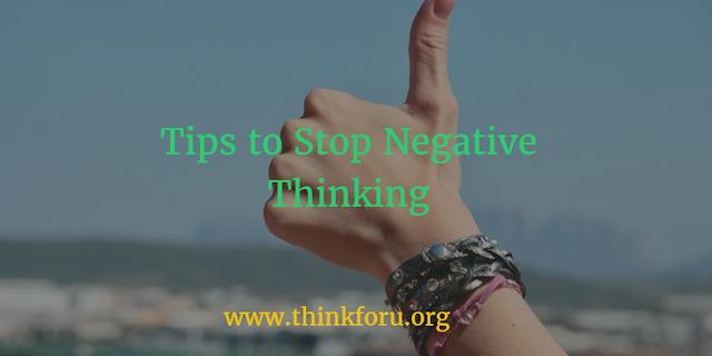 Tips to Stop Negative Thinking,नकारात्मक सोच को रोकने के लिए टिप्स