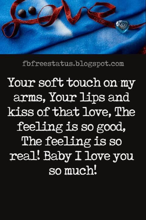 Love Text Messages, Your soft touch on my arms, Your lips and kiss of that love, The feeling is so good, The feeling is so real! Baby I love you so much!
