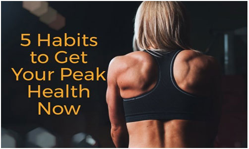 5 Best Habits to Get Your Peak Health