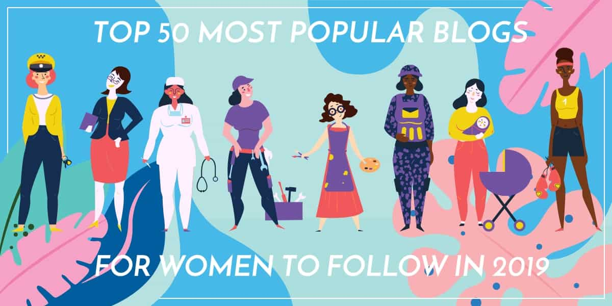 Top 50 Most Popular Blogs for Women To Follow In 2019